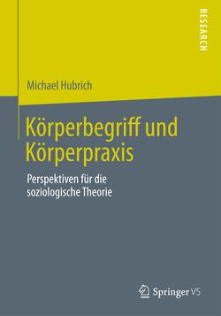Körperbegriff und Körperpraxis von Hubrich,  Michael