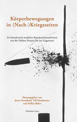 Körperbewegungen in (Nach-)Kriegszeiten von Nesselhauf,  Jonas, Nitschmann,  Till, Röhrs,  Steffen