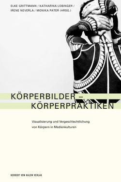 Körperbilder – Körperpraktiken von Grittmann,  Elke, Lobinger,  Katharina, Neverla,  Irene, Pater,  Monika