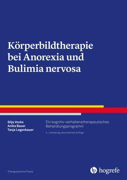 Körperbildtherapie bei Anorexia und Bulimia nervosa von Bauer,  Anika, Legenbauer,  Tanja, Vocks,  Silja