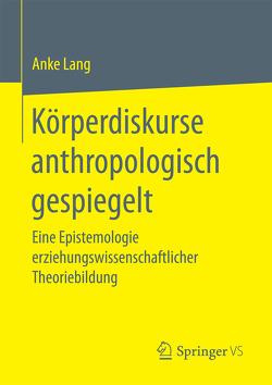 Körperdiskurse anthropologisch gespiegelt von Lang,  Anke
