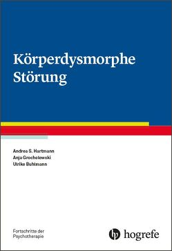 Körperdysmorphe Störung von Buhlmann,  Ulrike, Grocholewski,  Anja, Hartmann,  Andrea S.