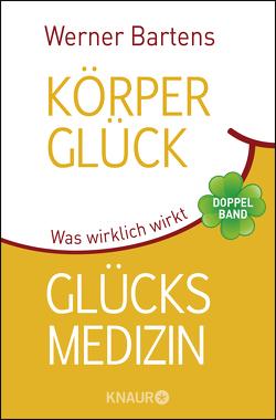 Körperglück & Glücksmedizin von Bartens,  Werner