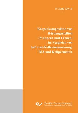 Körperkomposition von Büroangestellten (Männern und Frauen) im Vergleich von Infrarot- Reflexionsmessung, BIA und Kalipermetrie von Kwon,  O-Sung