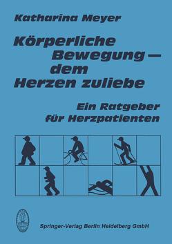 Körperliche Bewegung – dem Herzen zuliebe von Meyer,  K.