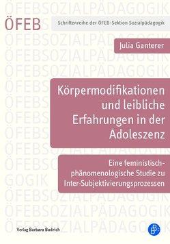 Körpermodifikationen und leibliche Erfahrungen in der Adoleszenz von Ganterer,  Julia