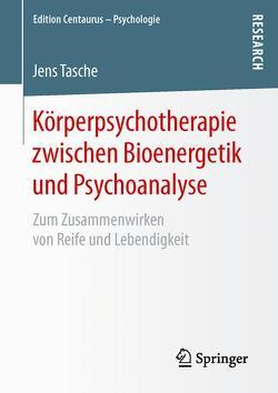 Körperpsychotherapie zwischen Bioenergetik und Psychoanalyse von Tasche,  Jens