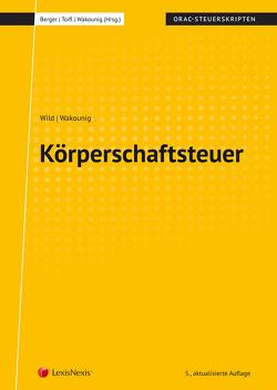 Körperschaftsteuer (Skriptum) von Berger,  MR Wolfgang, Toifl,  Caroline, Wakounig,  Marian, Wild,  Alexandra