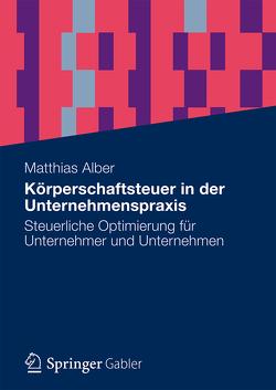 Körperschaftsteuer in der Unternehmenspraxis von Alber,  Matthias