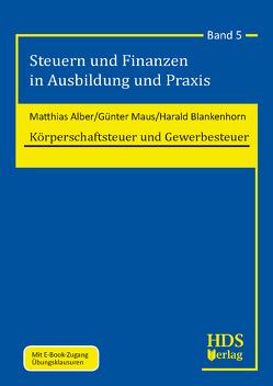 Körperschaftsteuer und Gewerbesteuer von Alber,  Matthias, Blankenhorn,  Harald, Maus,  Günter
