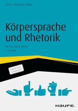 Körpersprache und Rhetorik von Adamczyk,  Gregor, Bilinski,  Wolfgang, Bruno,  Tiziana