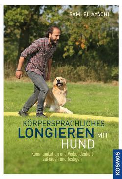 Körpersprachliches Longieren mit Hund von Ayachi,  Sami El