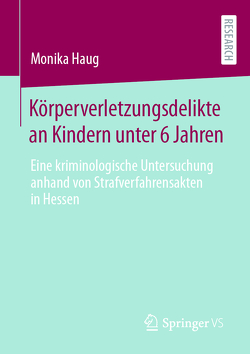 Körperverletzungsdelikte an Kindern unter 6 Jahren von Haug,  Monika