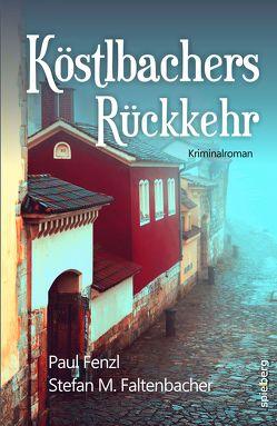 Köstlbachers Rückkehr von Faltenbacher,  Stefan M., Fenzl,  Paul