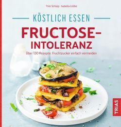 Köstlich essen – Fructose-Intoleranz von Lübbe,  Isabella, Schleip,  Thilo