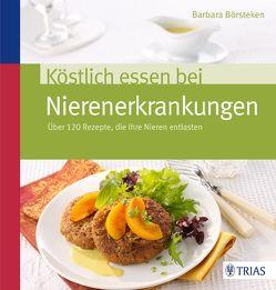 Köstlich essen bei Nierenerkrankungen von Börsteken,  Barbara
