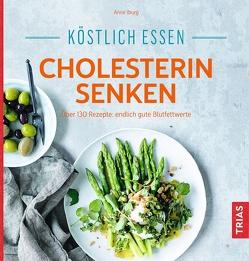 Köstlich essen – Cholesterin senken von Iburg,  Anne