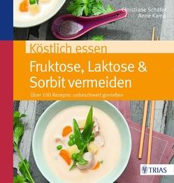 Köstlich essen Fruktose, Laktose & Sorbit vermeiden von Kamp,  Anne, Schaefer,  Christiane