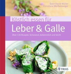 Köstlich essen für Leber & Galle von Müller,  Sven-David, Weißenberger,  Christiane