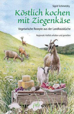 Köstlich kochen mit Ziegenkäse von Schimetzky,  Sigrid, Schneevoigt,  Margret