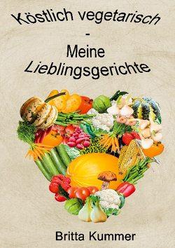 Köstlich vegetarisch – Meine Lieblingsgerichte von Kummer,  Britta