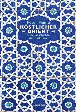 Köstlicher Orient von Heine,  Peter