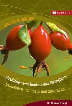 Köstliches von Hecken und Sträuchern von Strauß,  Markus