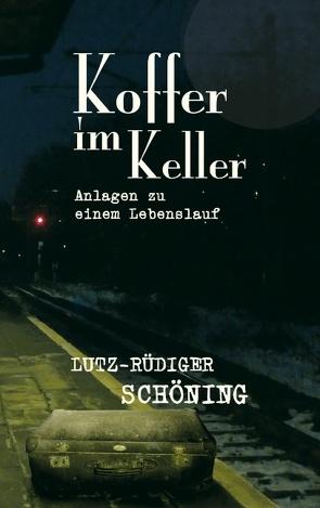 Koffer im Keller von Schöning,  Lutz-Rüdiger