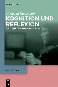 Kognition und Reflexion: Zur Theorie filmischen Denkens von Kappelhoff,  Hermann