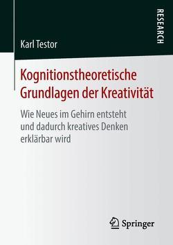 Kognitionstheoretische Grundlagen der Kreativität von Testor,  Karl