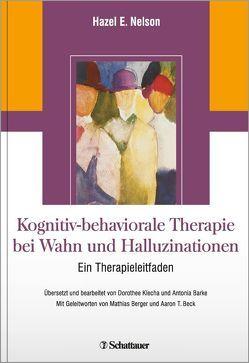 Kognitiv-behaviorale Therapie bei Wahn und Halluzinationen von Beck,  Aaron T., Berger,  Mathias, Nelson,  Hazel E