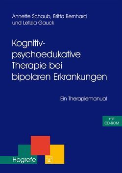 Kognitiv-psychoedukative Therapie bei bipolaren Erkrankungen von Bernhard,  Britta, Gauck,  Letizia, Schaub,  Annette