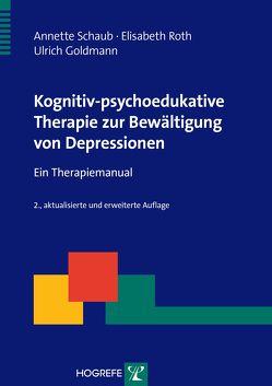 Kognitiv-psychoedukative Therapie zur Bewältigung von Depressionen von Goldmann,  Ulrich, Roth,  Elisabeth, Schaub,  Annette