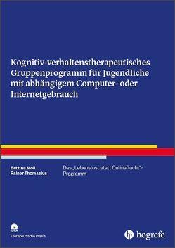 Kognitiv- verhaltenstherapeutisches Gruppenprogramm für Jugendliche mit abhängigem Computer- oder Internetgebrauch von Moll,  Bettina, Thomasius,  Rainer