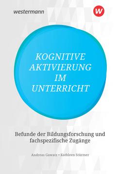 Kognitive Aktivierung im Unterricht von Gawatz,  Andreas, Stürmer,  Kathleen