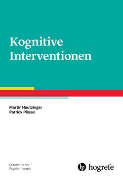 Kognitive Interventionen von Hautzinger,  Martin, Pössel,  Patrick