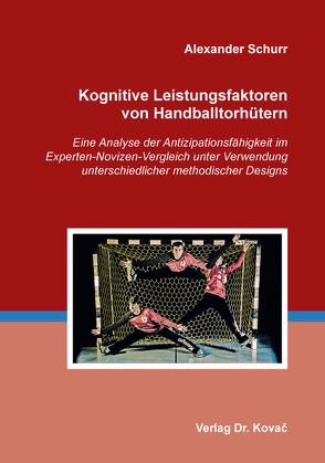 Kognitive Leistungsfaktoren von Handballtorhütern von Schurr,  Alexander