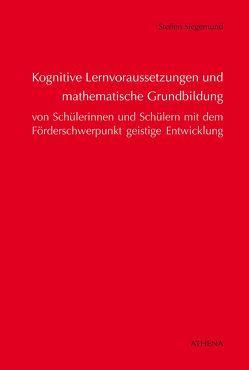 Kognitive Lernvoraussetzungen und mathematische Grundbildung von Schülerinnen und Schülern mit dem Förderschwerpunkt geistige Entwicklung von Siegemund,  Steffen