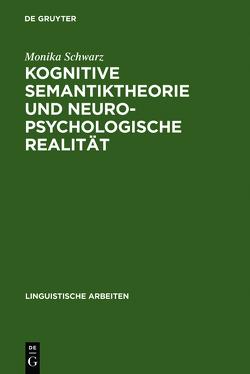 Kognitive Semantiktheorie und neuropsychologische Realität von Schwarz,  Monika
