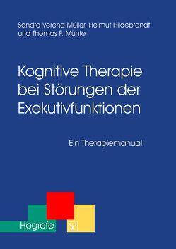 Kognitive Therapie bei Störungen der Exekutivfunktionen von Hildebrandt,  Helmut, Müller,  Sandra V, Münte,  Thomas F.