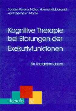 Kognitive Therapie bei Störungen der Exekutivfunktionen von Hildebrandt,  Helmut, Müller,  Sandra, Münte,  Thomas F.