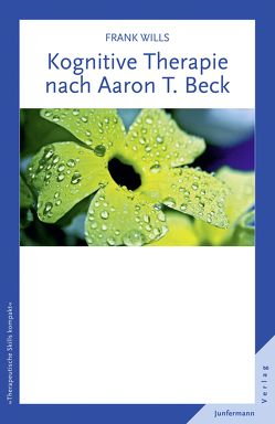 Kognitive Therapie nach Aaron T. Beck von Plata,  Guido, Wills,  Frank