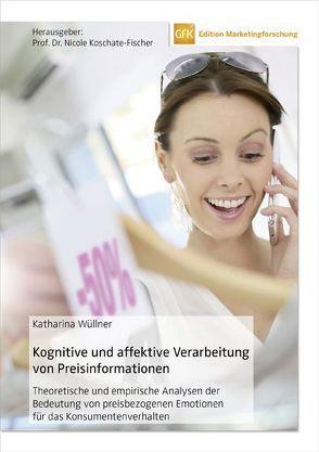 Kognitive und affektive Verarbeitung von Preisinformationen von Koschate-Fischer,  Nicole, Wüllner,  Katharina