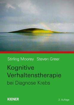 Kognitive Verhaltenstherapie bei Krebspatienten von Greer,  Steven, Moorey,  Stirling