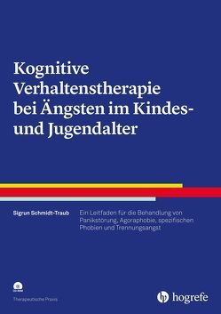 Kognitive Verhaltenstherapie bei Ängsten im Kindes- und Jugendalter von Schmidt-Traub,  Sigrun