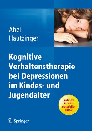 Kognitive Verhaltenstherapie bei Depressionen im Kindes- und Jugendalter von Abel,  Ulrike, Hautzinger,  Martin