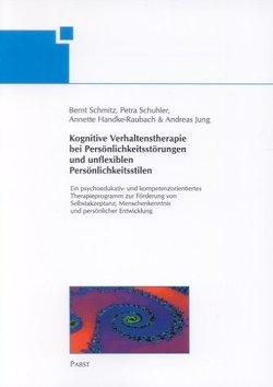Kognitive Verhaltenstherapie bei Persönlichkeitsstörungen und unflexiblen Persönlichkeitsstilen von Handke-Raubach,  Annette, Jung,  Andreas, Schmitz,  Bernt, Schuhler,  Petra