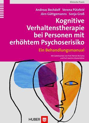 Kognitive Verhaltenstherapie bei Personen mit erhöhtem Psychoserisiko von Bechdolf,  Andreas, Gross,  Sonja, Güttgemanns,  Jörn, Pützfeld,  Verena