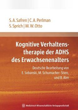 Kognitive Verhaltenstherapie der ADHS des Erwachsenenalters von Otto,  Michael W., Perlman,  Carol A., Safren,  Steven A., Sprich,  Susan
