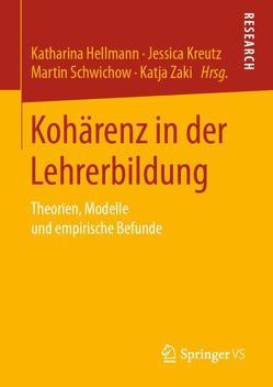 Kohärenz in der Lehrerbildung von Hellmann,  Katharina, Kreutz,  Jessica, Schwichow,  Martin, Zaki,  Katja